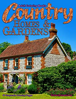 Adult Coloring Books Country Homes & Gardens: Life Escapes Adult Coloring Books 48 grayscale coloring pages of country homes, cottages, gardens, flowers and more