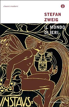 Il mondo di ieri: Ricordi di un europeo (Oscar classici moderni Vol. 88)