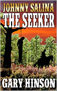 A Classic Western: Johnny Salina: The Seeker: From The Author of