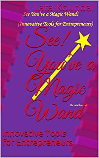 See! You've a Magic Wand: Innovative Tools for Entrepreneurs (See! You've a Magic Wand (Innovative Tools for Entrepreneurs...