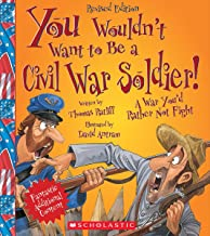 You Wouldn't Want to Be a Civil War Soldier! (Revised Edition) (You Wouldn't Want to…: American History)