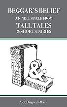 Tall Tales & Short Stories: Beggar's Belief
