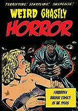Weird Ghastly Horror: Forbidden Horror Comics of the 1950s