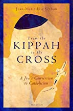 From the Kippah to the Cross: A Jew's Conversion to Catholicism (French Edition)