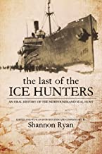 The Last of the Ice Hunters: An Oral History of the Newfoundland Seal Hunt