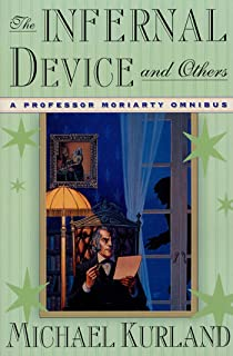 The Infernal Device and Others: A Professor Moriarty Omnibus (Professor Moriarty Novels Book 1)