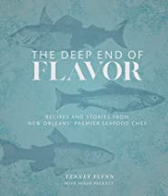The Deep End of Flavor: Recipes and Stories from New Orleans' Premier Seafood Chef
