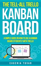 The Tell-all Trello Kanban Board: A Simple Guide on How to use a Kanban board efficiently with Trello