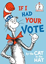 If I Had Your Vote--by the Cat in the Hat (Beginner Books(R))