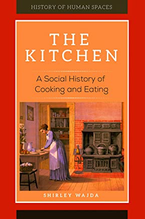 The Kitchen: A Social History of Cooking and Eating