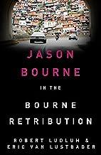 Robert Ludlum's The Bourne Retribution: The Bourne Saga: Book Twelve (Jason Bourne 11)