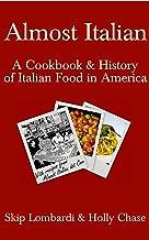Almost Italian: A Cookbook & History of Italian Food in America
