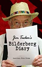 Jim Tucker's Bilderberg Diary: Reporter's 25 Year Battle to Shine the Light on the World Shadow Government