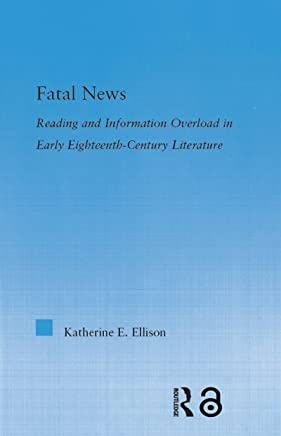 The Fatal News: Reading and Information Overload in Early Eighteenth-Century Literature (Literary Criticism and Cultural Theory) (English Edition)