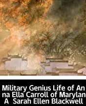 Illustrated Military Genius Life of Anna Ella Carroll of Maryland A Sarah Ellen Blackwell: 100 classic novels