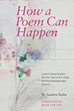 How a Poem Can Happen: Conversations With Twenty-One Extraordinary Poets