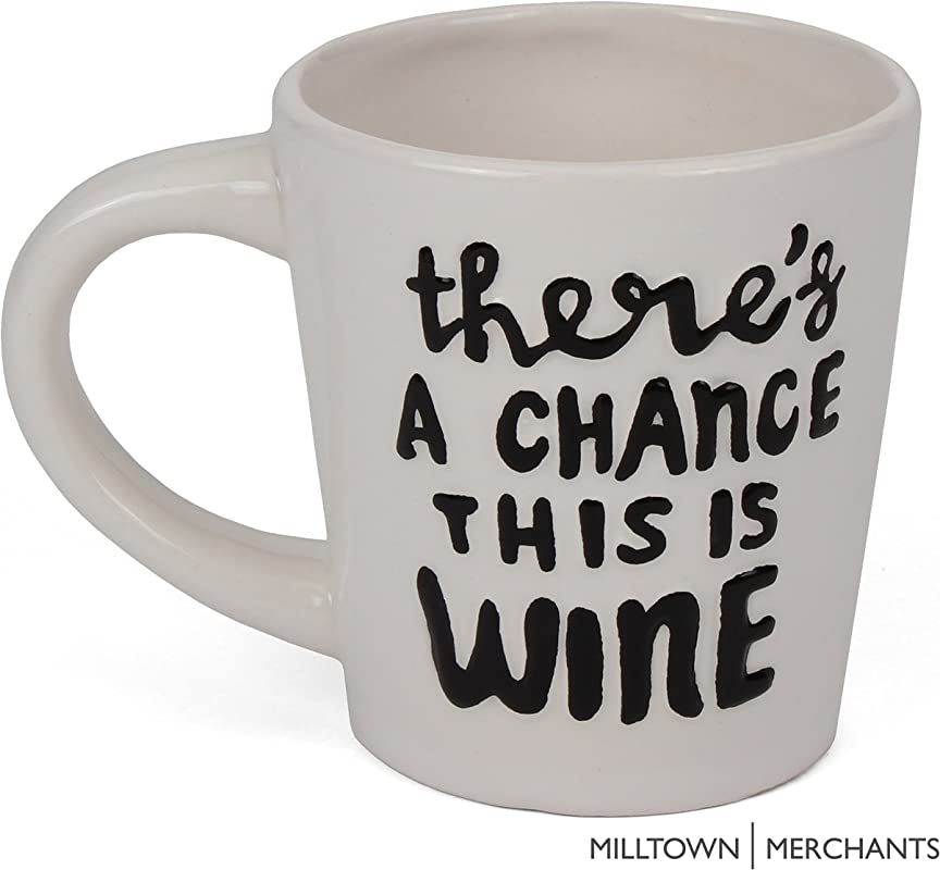 Milltown Merchants There S A Chance This Is Wine Mug Ceramic Funny Coffee Mugs Unique Coffee Cup Mugs For Tea Coffee And Wine