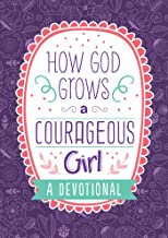 How God Grows a Courageous Girl: A Devotional (Courageous Girls)