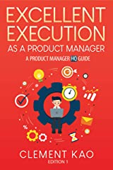Excellent Execution as a Product Manager: A Product Manager HQ Guide Kindle Edition
