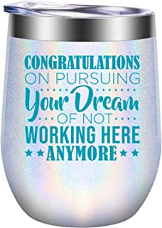 Congratulations on Pursuing Your Dream of not Working Here Anymore - Coworker Leaving Gifts - Funny Going Away, Farewell, Good Luck, New Job, Parting Gift for Women Boss Employee - GSPY Wine Tumbler