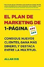 El Plan de Marketing de 1-Página: Consigue Nuevos Clientes, Gana Más Dinero, Y Destaca Entre La Multitud (Spanish Edition)