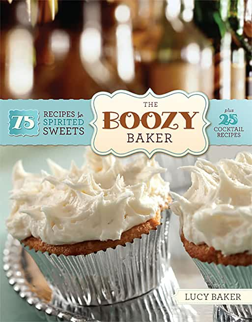 The Boozy Baker: 75 Recipes for Spirited Sweets (English Edition)