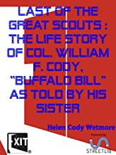 Last of the Great Scouts : the life story of Col. William F. Cody,