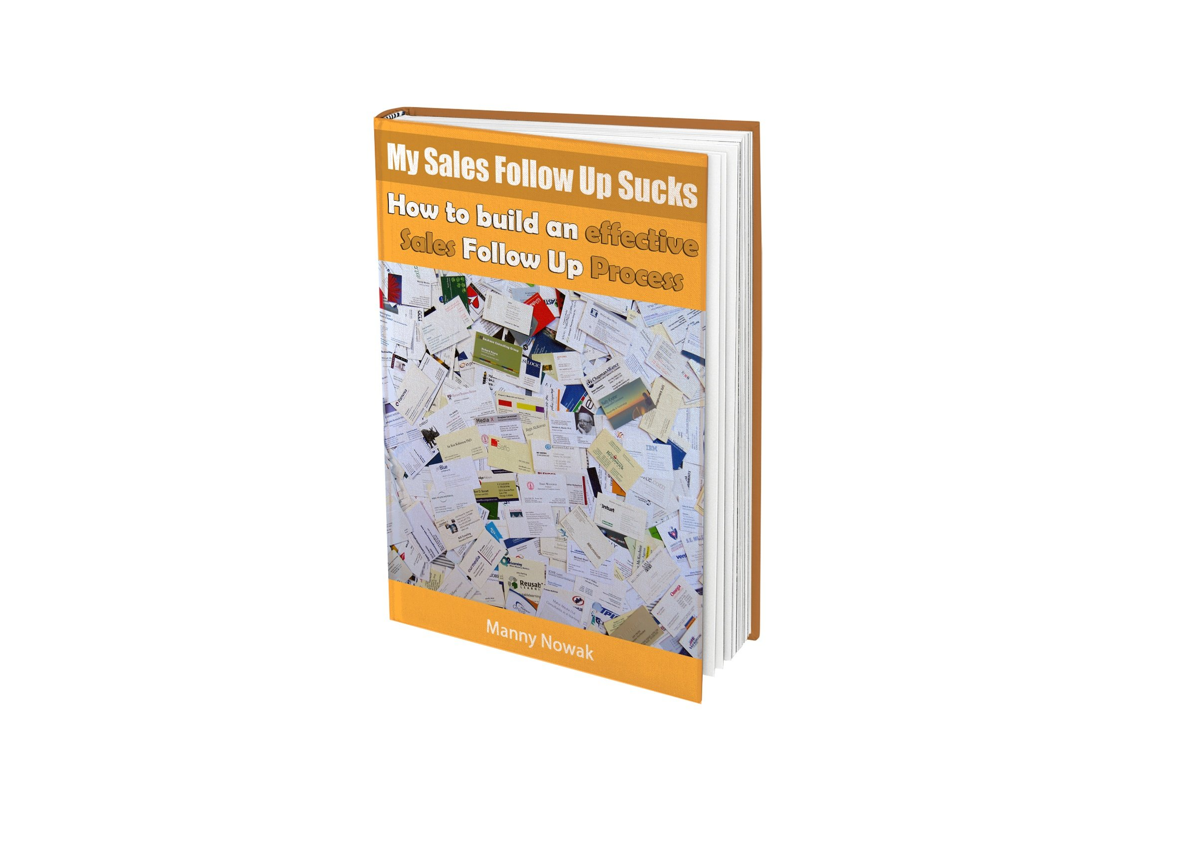 My Sales Follow Up Sucks: How to Build an Effective Sales Follow Up Process (Sales Success from Coach Manny Nowak Book 1)
