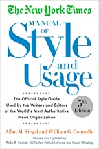 The New York Times Manual of Style and Usage, 5th Edition: The Official Style Guide Used by the Writers and Editors of the...
