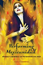 Performing Mexicanidad: Vendidas y Cabareteras on the Transnational Stage (Chicana Matters)