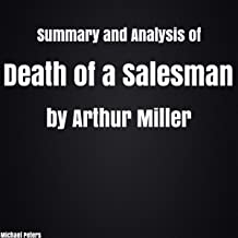 Summary and Analysis of Death of a Salesman by Arthur Miller