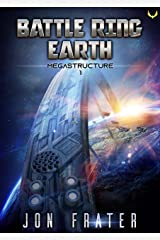 Megastructure: A Military Sci-Fi Series (Battle Ring Earth Book 1) Kindle Edition