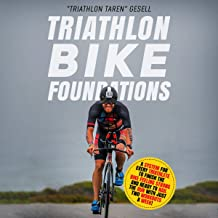 Triathlon Bike Foundations: A System for Every Triathlete to Finish the Bike Feeling Strong and Ready to Nail the Run with Just Two Workouts a Week! (Traithlon Foundations) best Triathlon Books