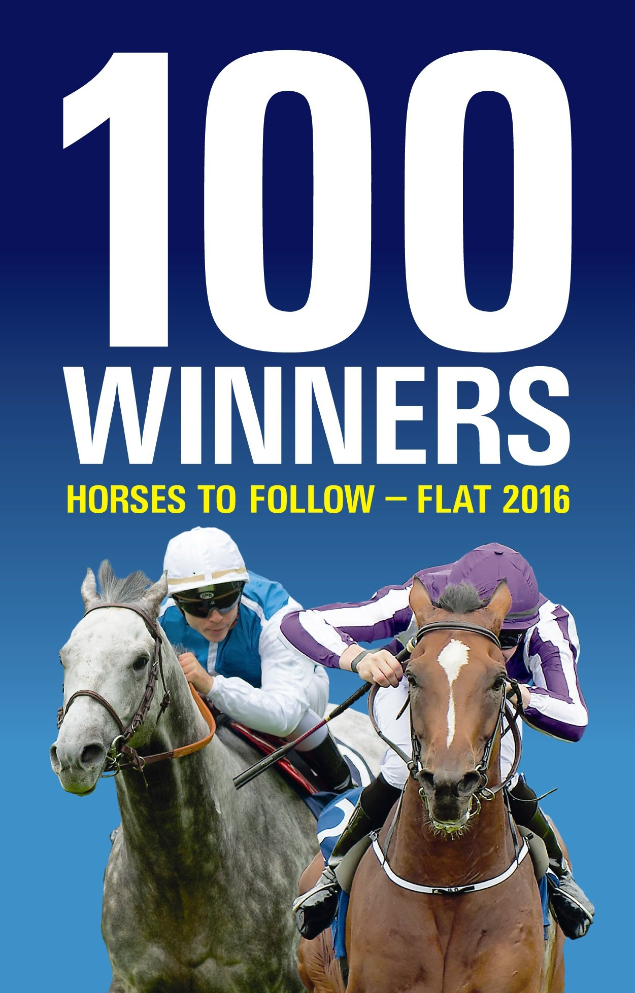 Image Of100 Winners: Horses To Follow Flat 2016 (English Edition)