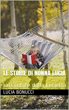 Le storie di Nonna Lucia: raccontate dalla Lucietta