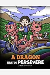 A Dragon Has To Persevere: A Story About Perseverance, Persistence, and Not Giving Up (My Dragon Books Book 49) Kindle Edition