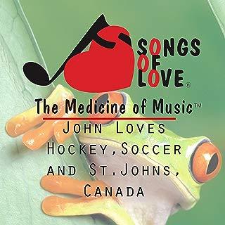 John Loves Hockey, Soccer and St. Johns, Canada