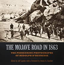 The Mojave Road in 1863 - The Pioneering Photographs of Rudolph D'Heureuse