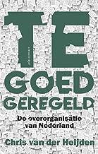 Te goed geregeld: De overorganisatie van Nederland (Dutch Edition)