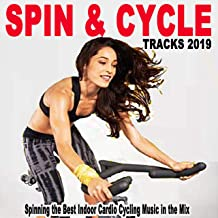 Spin & Cycle Tracks 2019 (Spinning the Best Indoor Cardio Cycling Music in the Mix for Every Indoor Cycling Workouts and Training)