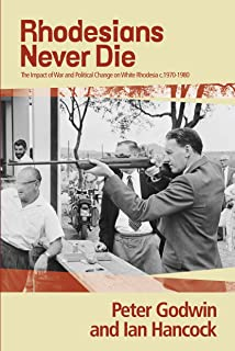 Rhodesians Never Die: The Impact of War and Political Change on White Rhodesia,c.1970-1980