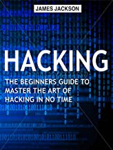 Hacking: The Beginners Guide to Master The Art of Hacking In No Time - Become a Hacking GENIUS