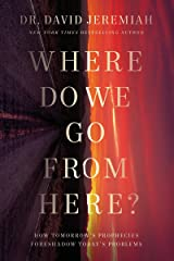 Where Do We Go from Here?: How Tomorrow's Prophecies Foreshadow Today's Problems Kindle Edition