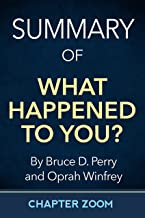Summary of What Happened to You? by Bruce D. Perry and Oprah Winfrey (Self-Help Summaries) (English Edition)