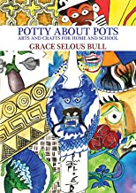 Potty About Pots: Arts And Crafts For Home And School