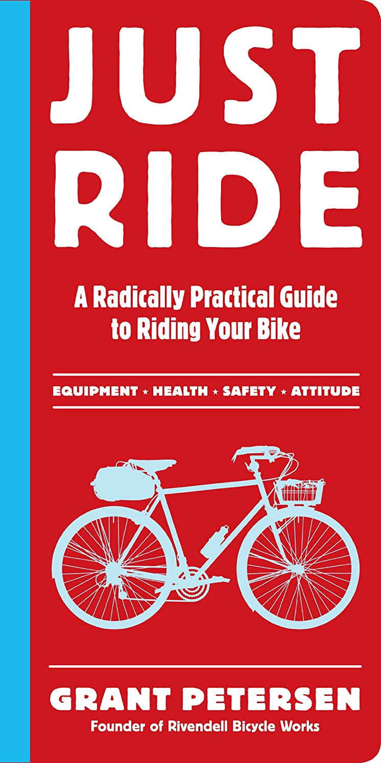 裏切り者逆さまにあまりにもJust Ride: A Radically Practical Guide to Riding Your Bike (English Edition)