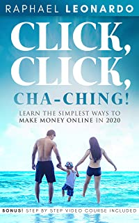 Click, Click, ChaChing!: Learn the Best and Easiest Way to Build a Passive Income in 2020