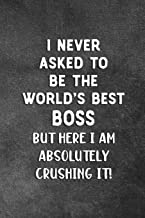 I Never Asked To Be The World's Best Boss: Blank Lined Notebook Snarky Sarcastic Gag Gift For Bosses