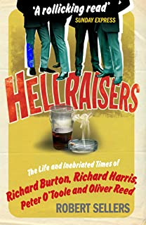 Hellraisers: The Life and Inebriated Times of Richard Burton, Richard Harris, Peter O'Toole & Oliver Reed