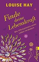 Finde Deine Lebenskraft: Wie Affirmationen unser Leben verändern (German Edition)